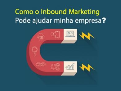 Como o Inbound Marketing pode ajudar minha empresa?